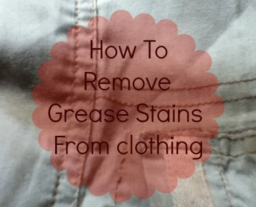 how to remove grease and engine oil from clothes 7 steps