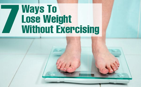 Lose Extra Weight without Dieting or Doing Some Exercise