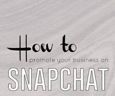 Promote Your Business through Snapchat